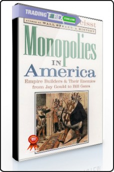 Charles Geisst – Monopolies in America. Empire Builders & Their Enemies from Jay Gould to Bill Gates