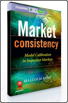 Malcolm Kemp – Market Consistency. Model Calibration in Imperfect Markets