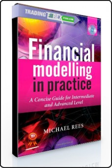 Michael Rees – Financial Modelling in Practice. A Concise Guide for Intermediate & Advanced Level