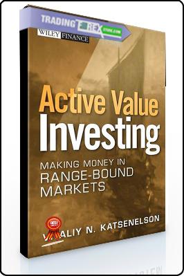 Vitaliy Katsenelson – Active Value Investing. Making Money in Range Bound Markets