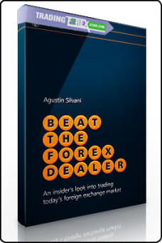 Agustin Silvani Beat the Forex Dealer An insider look into trading today foreign exchange market