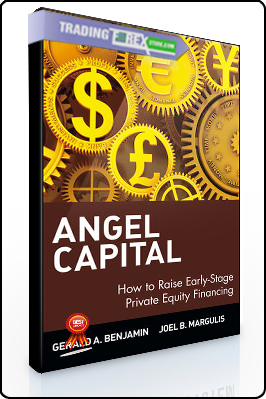 Gerald A. Benjamin, Joel B. Margulis – Angel Capital How to Raise Early-Stage Private Equity Financing
