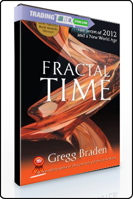Gregg Braden – Fractal Time. The Secret of 2012 and a New World Age