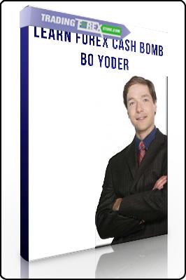 Learn Forex Cash Bomb – Bo Yoder
