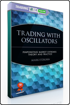 Mark Etzkorn – Trading with Oscillators. Pinpointing Market Extremes