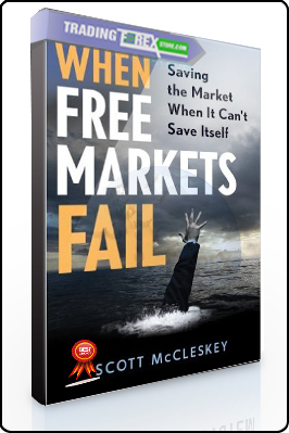 Scott McCleskey – When Free Markets Fail. Saving the Market When It Cant Save Itself