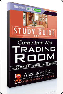 Alexander Elder – Study Guide for Come Into My Trading Room A Complete Guide to Trading