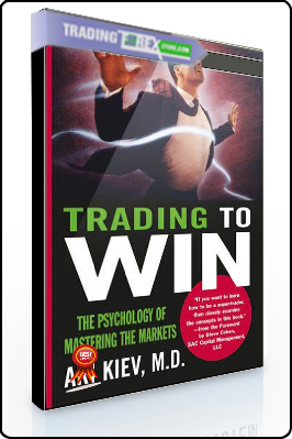 Ari Kiev – Trading to Win. The Psychology of Mastering the Markets
