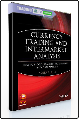 Ashraf Laidi – Currency Trading and Intermarket Analysis How to Profit from the Shifting Currents in Global Markets