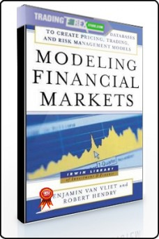 Benjamin Van Vliet – Modeling Financial Markets. Using Visual Basic to Create Pricing,Trading, Risk
