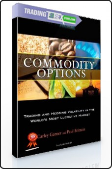 Carley Garner, Paul Brittain – Commodity Options. Trading and Hedging Volatility in the World's Most Lucrative Market