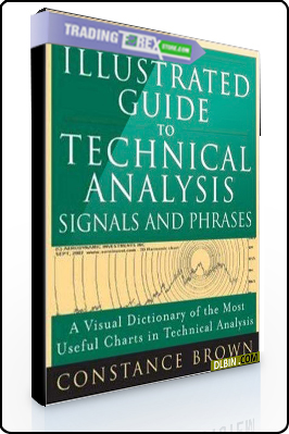 Constance Brown – The Illustrated Guide to Technical Analysis. Signals & Phrases