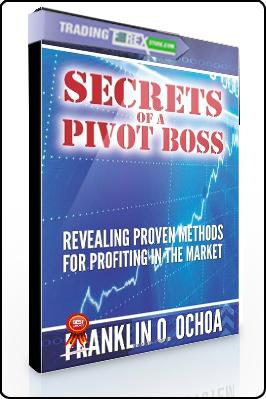 Franklin Ochoa – Secrets of a Pivot Boss. Revealing Proven Methods for Profiting in The Market