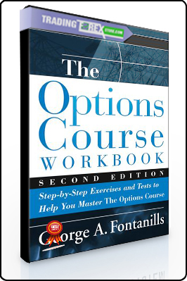 George Fontanillis – The Options Course Woorkbook. Exercises and Tests for Options Course Book