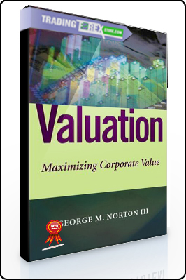 George Norton – Valuation. Maximizing Corporate Value