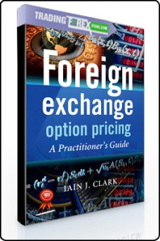 Iain Clark – Foreign Exchange Option Pricing. A Practitioner's Guide
