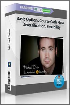 Michael Drew – Basic Options Course Cash Flow. Diversification. Flexibility