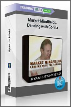 Ryan Litchfield – Market Mindfields. Dancing with Gorilla