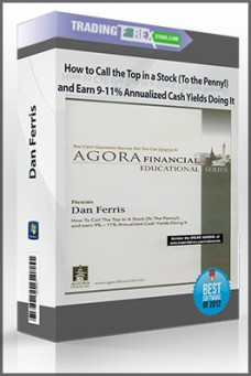 Dan Ferris – How to Call the Top in a Stock (To the Penny!) and Earn 9-11% Annualized Cash Yields Doing It