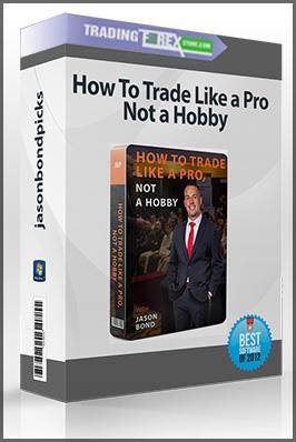 jasonbondpicks – How To Trade Like a Pro, Not a Hobby