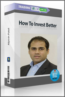 Alpesh Patel – How To Invest Better
