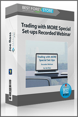 Joe Ross – Trading with MORE Special Set-ups Recorded Webinar