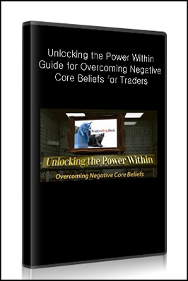 Unlocking the Power Within – Guide for Overcoming Negative Core Beliefs for Traders
