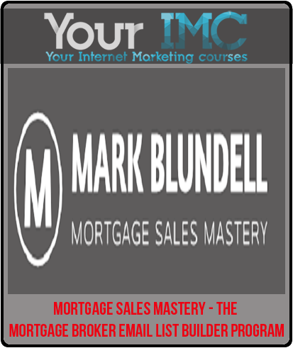 Mortgage Sales Mastery – The Mortgage Broker Email List Builder Program