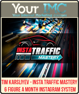 Tim Karsliyev – Insta Traffic Mastery – 6 Figure A Month Instagram System
