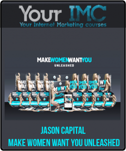 Jason Capital – Make Women Want You Unleashed