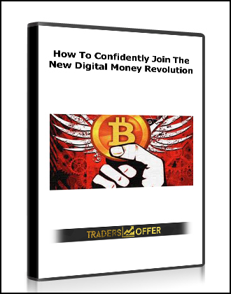 How To Confidently Join The New Digital Money Revolution