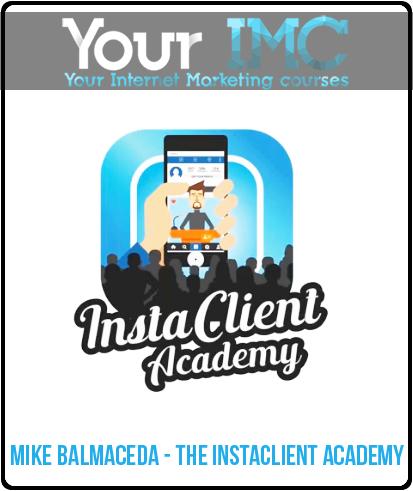 Mike BalMaCeDa – The InstaClient Academy