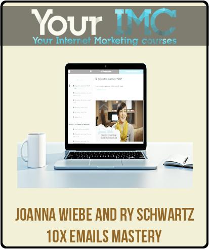 Joanna Wiebe and Ry Schwartz – 10x Emails Mastery