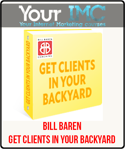 Bill Baren – Get Clients in Your Backyard