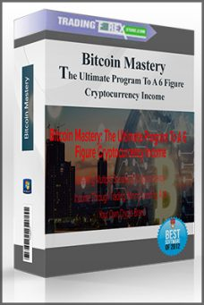 Bitcoin Mastery: The Ultimate Program To A 6 Figure Cryptocurrency Income