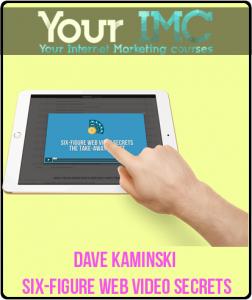 Dave Kaminski – Six-Figure Web Video Secrets