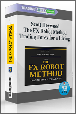 Scott Heywood – The FX Robot Method- Trading Forex for a Living