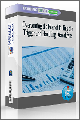 Overcoming the Fear of Pulling the Trigger and Handling Drawdowns