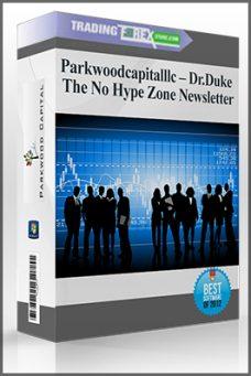 Parkwoodcapitalllc – Dr.Duke – The No Hype Zone Newsletter