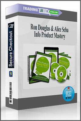 Ron Douglas & Alice Seba – Info Product Mastery
