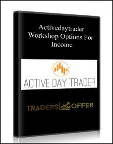 Activedaytrader – Workshop Options For Income