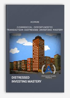 ACPARE – Commercial Opportunistic Transaction Distressed Investing Mastery