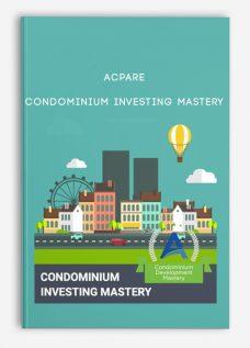 ACPARE – Condominium Investing Mastery
