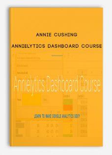 Annie Cushing – Annielytics Dashboard Course