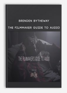 Brenden Bytheway – The Filmmaker Guide To Audio