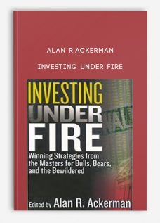 Alan R.Ackerman – Investing Under Fire