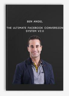 Ben Angel – The Ultimate Facebook Conversion System V2.0