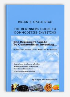 Brian & Gayle Rice – The Beginners Guide to Commodities Investing