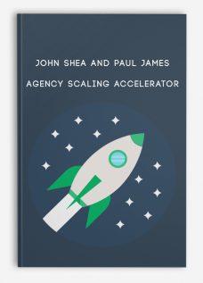 John Shea and Paul James – Agency Scaling Accelerator