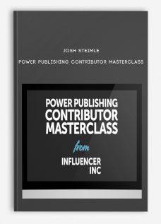 Josh Steimle – Power Publishing Contributor Masterclass